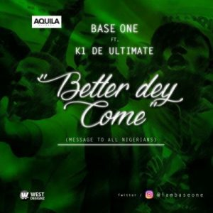 Base One - Better Dey Come ft. K1 De Ultimate