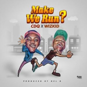 CDQ - Make We Run ft. Wizkid