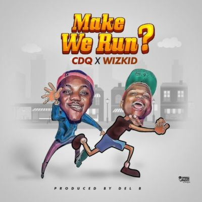 CDQ X WIZKID - Make We Run
