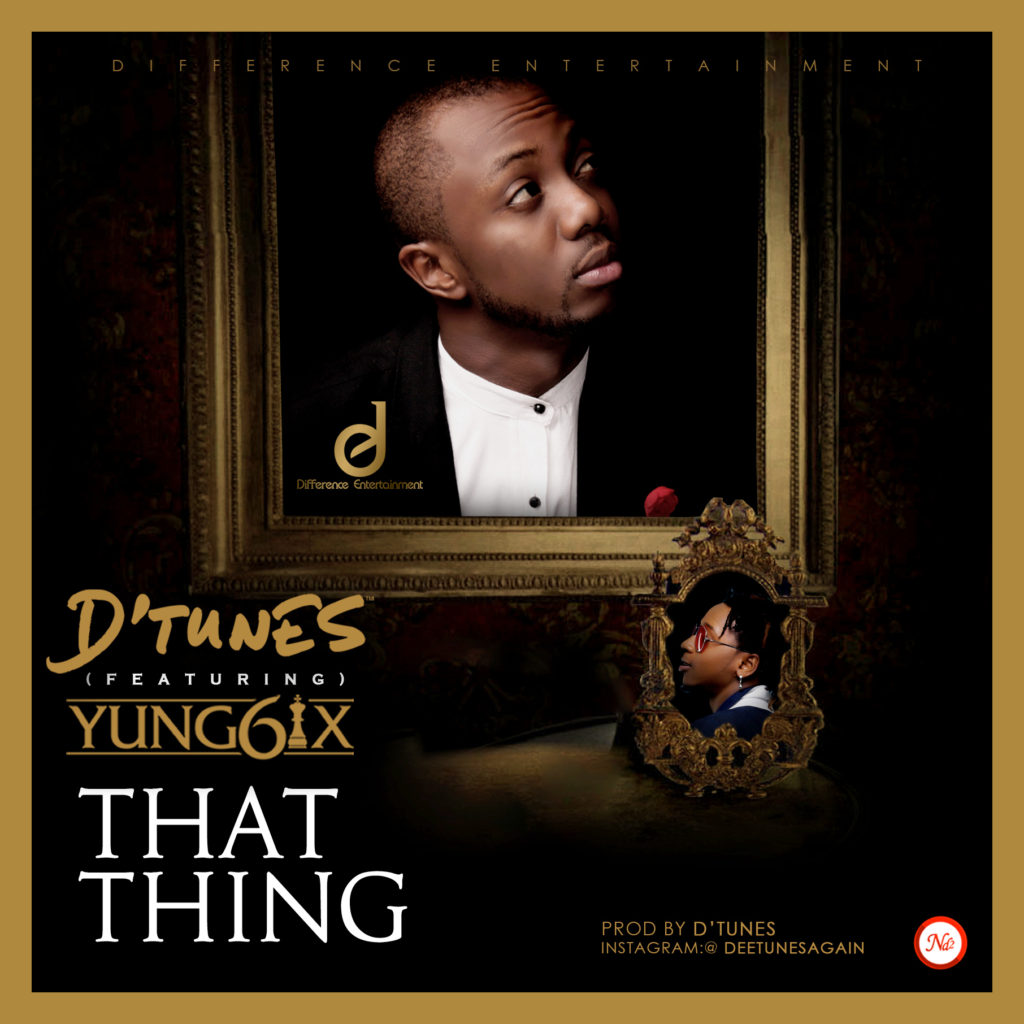 D'tunes - That Thing ft. Yung6ix