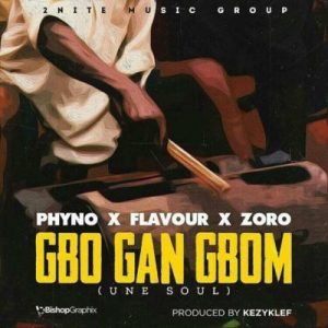 Flavour - Gbo Gan Gbom (Une Soul) ft. Phyno, Zoro