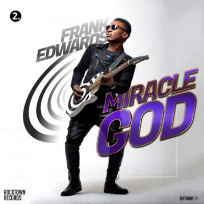 Frank Edwards – Miracle God (Birthday EP)
