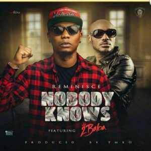 Reminisce - Nobody Knows ft. 2Baba