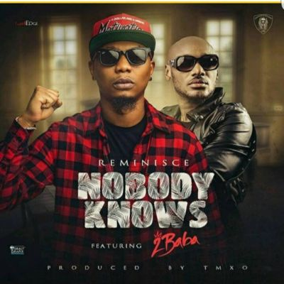 Reminisce – Nobody Knows ft. 2Baba