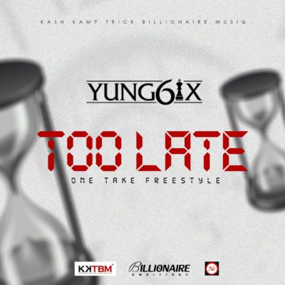 Yung6ix – Too Late (One Take Freestyle)