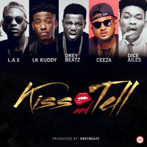 L.A.X, LK Kuddy, Drey Beatz, Ceeza & Dice Ailes - Kiss & Tell