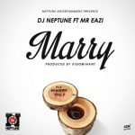 DJ Neptune – Marry ft. Mr Eazi