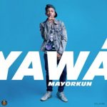 "Mayorkun Finally Drops Another Single, ""Yawa"""