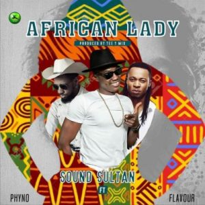 Sound Sultan - African Lady ft. Flavour, Phyno
