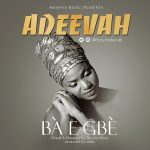 New Music: Adeevah – Ba E Gbe