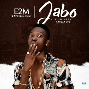 E2M - Jabo (Prod. By Kayce Keys)