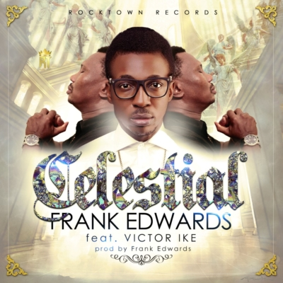 Frank Edwards – Celestial ft. Victor Ike