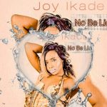 Joy Ikade – No Be Lie