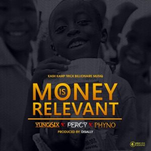 Yung6ix - Money Is Relevant ft. Phyno, Percy