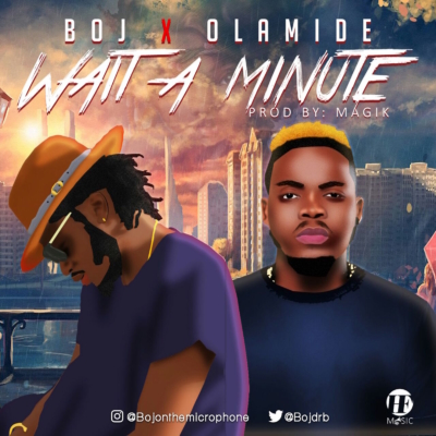 New Jam: BOJ 'Wait A Minute' feat. Olamide