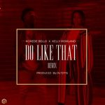 Korede Bello - Do Like That Remix ff. Kelly Rowland