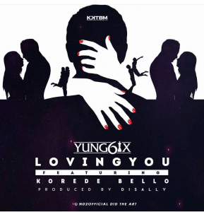 Yung6ix ft. Reekado Banks - Loving You