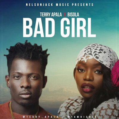 Terry Apala - Bad Girl ft Bisola