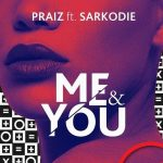 Praiz – Me And You ft. Sarkodie