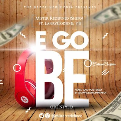 Mr Redefined (Shefo) - E Go Be ft. LanreCoded, YB