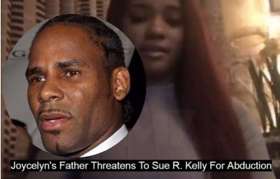 Joycelyn's Father Threatens To Sue R. Kelly For 'Abduction'