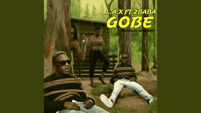 Download LAX ft 2Baba Gobe mp3 download