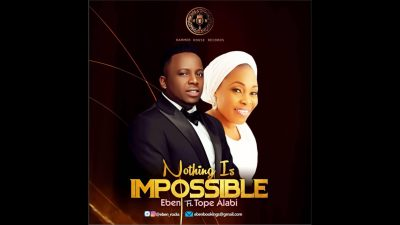 Download Eben ft Tope Alabi Nothing Is Impossible mp3 download