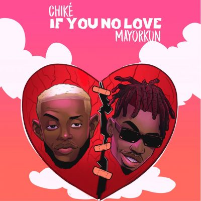 Download Chike ft Mayorkun If You No Love mp3 download